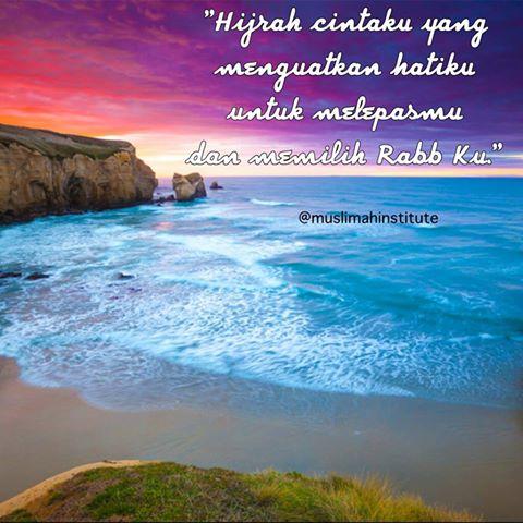 Hijrah Cintaku yang Menguatkan Hatiku untuk melepaskanmu dan Memilih Rabbiku