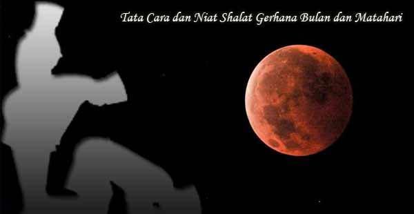 Tata Cara dan Niat Shalat Gerhana Bulan dan Matahari